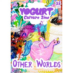 YOGURT Culture Zine Issue 15 OTHER WORLDS