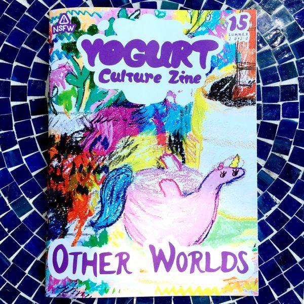 YOGURT Culture Zine Issue 15 OTHER WORLDS